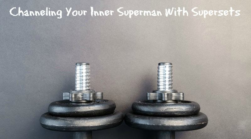 channeling your inner superman with supersets
