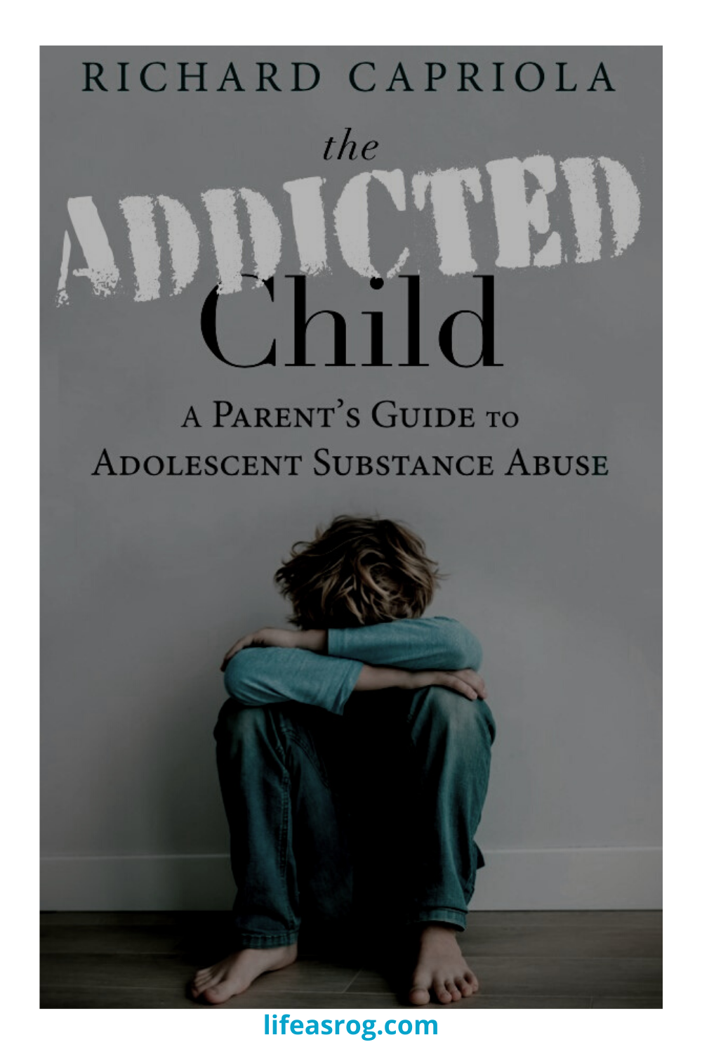 the Addicted Child by Richard Capriola