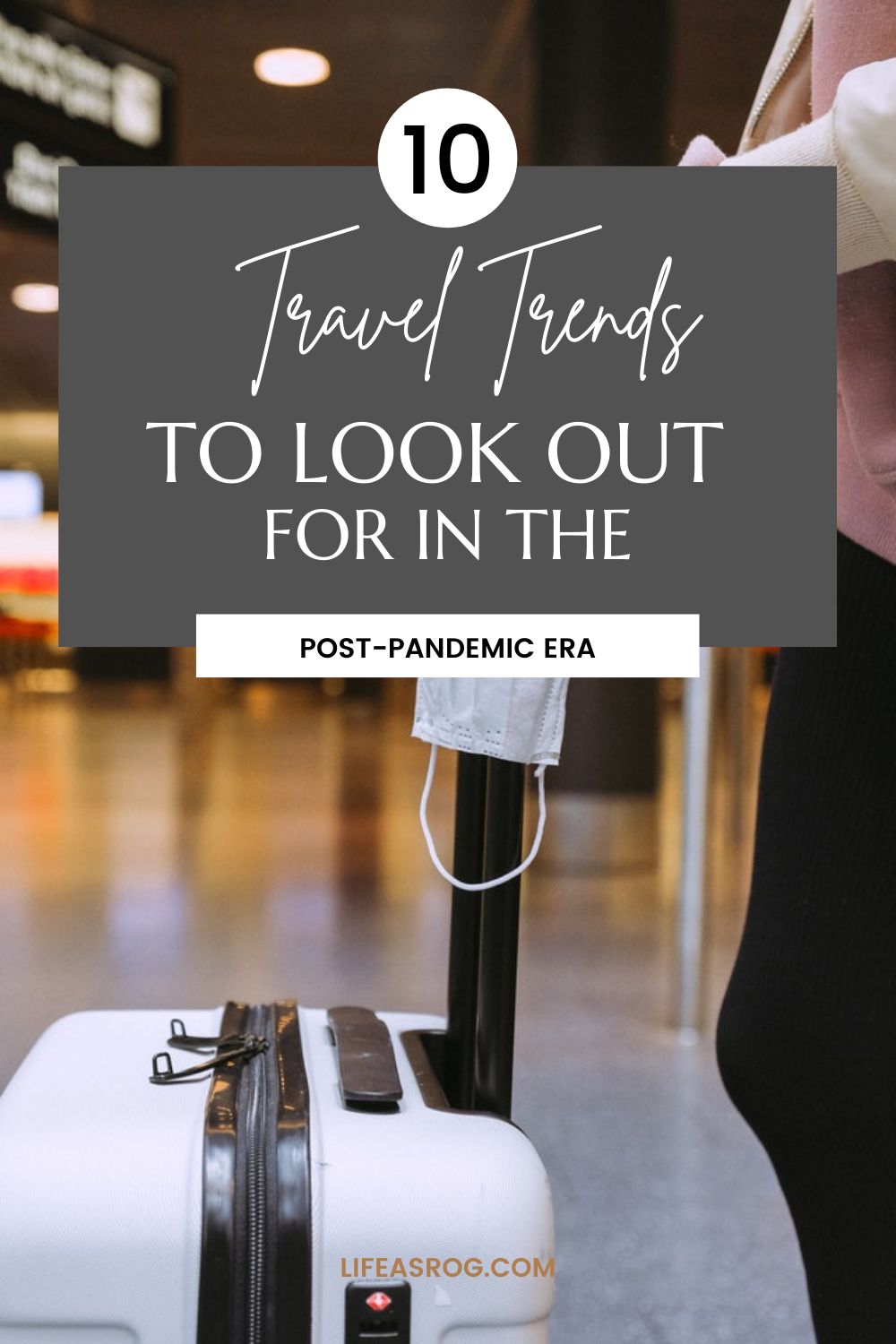 10 Travel Trends to Look Out for in the Post-Pandemic Era