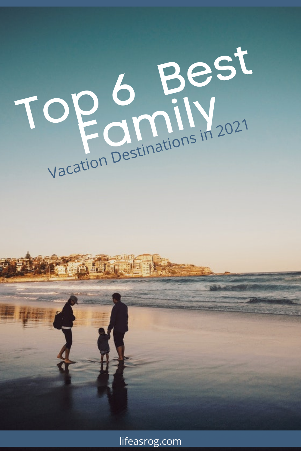Top 6 Best Family Vacation Destinations in 2021