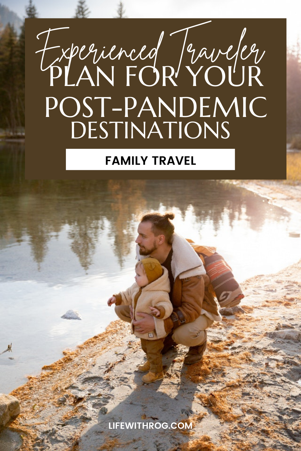 Experienced Traveler Plan for Your Post-Pandemic Family Travel